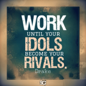 Work Until Idols Become your Rivals